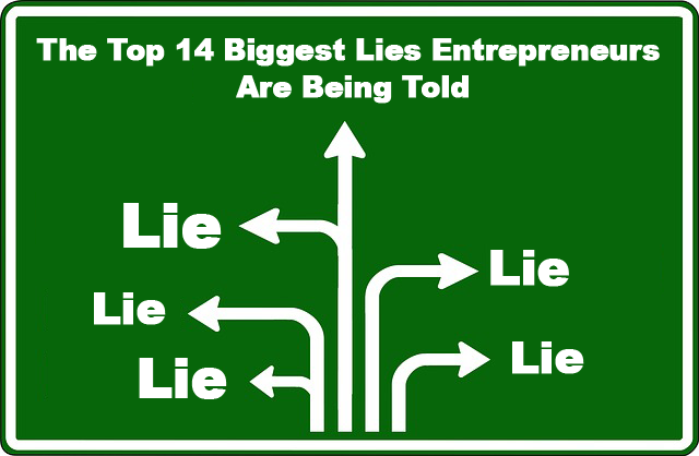The Top 14 Biggest Lies Entrepreneurs Are Being Told