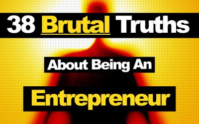 38 Brutal Truths About Being An Entrepreneur