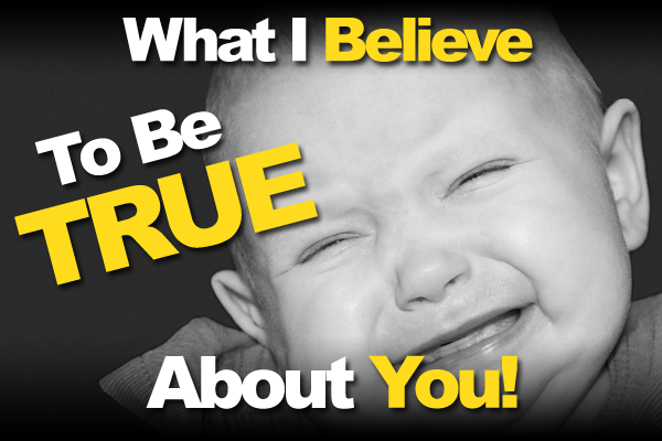What I Believe To Be True About You And Other Entrepreneurs