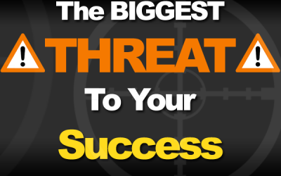 The Most Dangerous Threat To Your Success