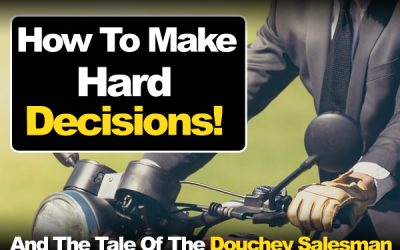 How To Make Hard Decisions And The Tale Of The Douchey Salesman