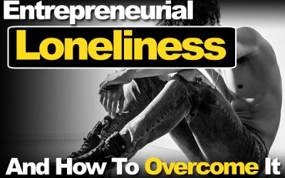 Entrepreneurial Loneliness And How To Overcome It