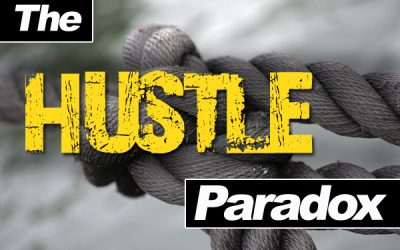 The Hustle Paradox – Should You Hustle And Grind Or Not?