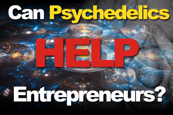 Can Psychedelics Help Entrepreneurs?