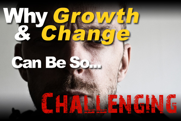 Why Growth And Change Can Be So Challenging