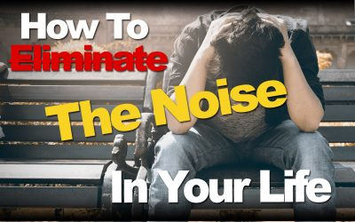 How To Eliminate The Noise In Your Life