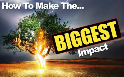 How To Make The Biggest Impact