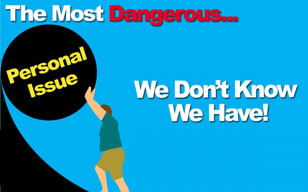The Most Dangerous Personal Issue We Don't Know We Have