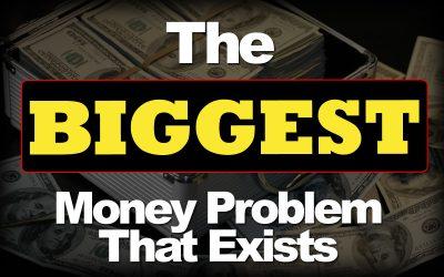 The Biggest Money Problem That Exists