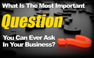 What Is The Most Important Question You Can Ever Ask In Your Business?
