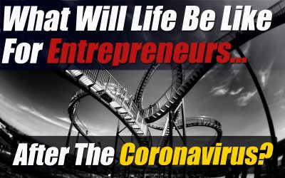 What Will Life Be Like For Entrepreneurs After The Coronavirus?