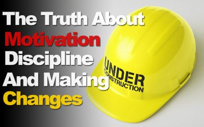 The Truth About Motivation, Discipline, And Making Changes That Stick