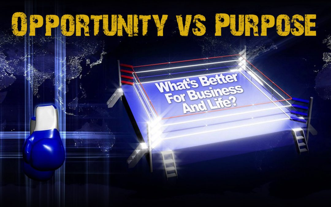 Opportunity Versus Purpose – What's Better For Business And Life