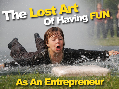 The Lost Art Of Having Fun As An Entrepreneur
