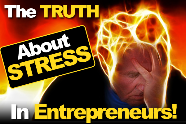 The Truth About Stress In Entrepreneurs And What Can Be Done About It