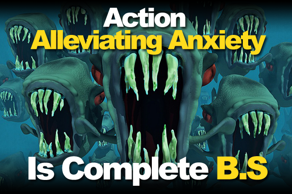 Action Alleviating Anxiety Is Complete B.S.