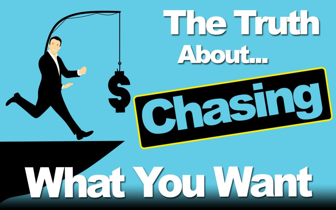The Truth About Chasing What You Want