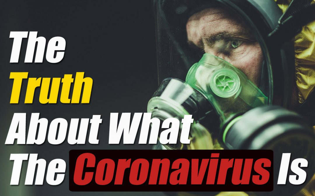 The Truth About The Coronavirus And What It Really Is