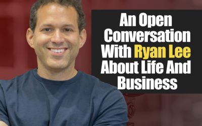 An Open Conversation With Ryan Lee About Life And Business